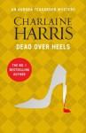 Dead Over Heels: An Aurora Teagarden Novel (AURORA TEAGARDEN MYSTERY) - Charlaine Harris