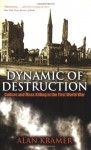 Dynamic of Destruction: Culture and Mass Killing in the First World War (Making of the Modern World) - Alan Kramer, Oxford University Press