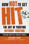 How Not to Get Hit: The Art of Fighting Without Fighting - Nathaniel Cooke, Robert Twigger