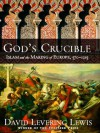 God's Crucible: Islam and the Making of Europe, 570-1215 - David Levering Lewis