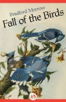 Fall of the Birds - Bradford Morrow