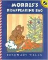 Morris's Disappearing Bag - Rosemary Wells