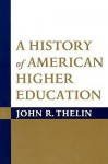 A History of American Higher Education - John R. Thelin