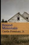 Round Mountain - Castle Freeman (Jr.), Pinckney Benedict