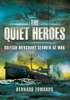Quiet Heroes: British Merchant Seamen at War, 1939-1945 - Bernard Edwards