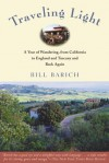 Traveling Light: A Year of Wandering, from California to England and Tuscany and Back Again - Bill Barich
