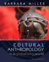 Cultural Anthropology in a Globalizing World (2nd Edition) - Barbara D. Miller