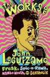 The Works of John Leguizamo: Freak, Spic-o-rama, Mambo Mouth, and Sexaholix - John Leguizamo