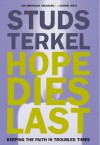 Hope Dies Last: Keeping The Faith In Troubled Times - Studs Terkel