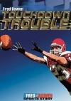 Touchdown Trouble (Fred Bowen Sports Stories: Football) - Fred Bowen