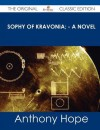 Sophy of Kravonia; - A Novel - The Original Classic Edition - Anthony Hope
