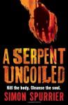 A Serpent Uncoiled. Simon Spurrier - Simon Spurrier