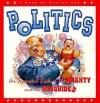 Politics: An Irreverent Look at the Mighty and the Misguided - Andrews McMeel Publishing