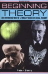 Beginning Theory: An Introduction to Literary and Cultural Theory - Peter Barry