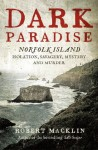 Dark Paradise: Norfolk Island - isolation, savagery, mystery and murder - Robert Macklin