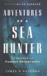 Adventures of a Sea Hunter: In Search of Famous Shipwrecks - Clive Cussler, James P. Delgado