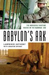 Babylon's Ark: The Incredible Wartime Rescue of the Baghdad Zoo - Lawrence Anthony, Graham Spence