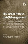 The Great Power (MIS)Management: The Russian-Georgian War and Its Implications for Global Political Order - Alexander Astrov