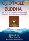 Quotable Buddha (Quotable Wisdom Books) - Gautama Buddha, Alex Ayres