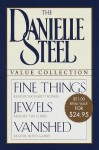 The Danielle Steel Value Collection: FINE THINGS; JEWELS; VANISHED (Danielle Steel) - Danielle Steel