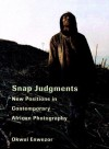 Snap Judgments: New Positions in Contemporary African Photography - Okwui Enwezor