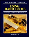 The Workshop Companion: Using Hand Tools : Techniques for Better Woodworking - Nick Engler