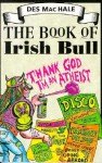 The Book Of Irish Bull: Better Than All The Udders - Des MacHale