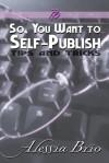 So, You Want to Self-Publish - Alessia Brio