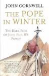 Pope in Winter: The Dark Face of John Paul II's Papacy - John Cornwell