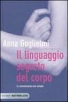 Il linguaggio segreto del corpo - Anna Guglielmi
