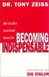 Twelve Essential Laws for Becoming Indispensable - Zig Ziglar, Tony Zeiss