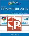 Teach Yourself VISUALLY PowerPoint 2013 (Teach Yourself VISUALLY (Tech)) - William Wood