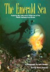 The Emerald Sea: Exploring the Underwater Wilderness of the Pacific Northwest and - Diane Swanson, Dale Sanders