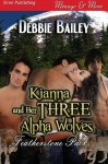 Kianna and Her Three Alpha Wolves [Featherstone Pack 1] (Siren Publishing Menage and More) - Debbie Bailey
