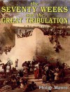 The Seventy Weeks and the Great Tribulation - Philip Mauro