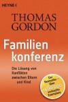 Familienkonferenz: Die Lösung von Konflikten zwischen Eltern und Kind (German Edition) - Thomas Gordon