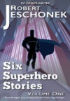 Six Superhero Stories - Robert Jeschonek