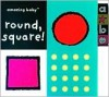 Amazing Baby Round, Square!: An Amazing Baby Mini Board Book - Amanda Wood, Fiona Macmillan, Emma Dodd