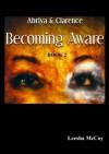 Becoming Aware Book 2 (Abriya & Clarence Series) - Leesha McCoy