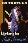 Living in Fast Forward - B.A. Tortuga