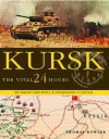 KURSK : The Vital 24 Hours - Will Fowler