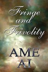 Fringe and Frivolity - Ame Ai
