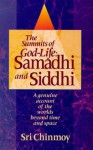 The Summits of God-Life: Samadhi and Siddhi : Liberation, Enlightenment, Nirvana and Realisation - Sri Chinmoy