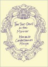 The She-Devil in the Mirror - Horacio Castellanos Moya, Katherine Silver