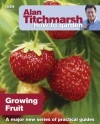 Alan Titchmarsh How to Garden: Growing Fruit - Alan Titchmarsh