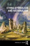 Ethno-Symbolism and Nationalism: A Cultural Approach - Anthony D. Smith