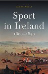 Sport in Ireland, 1600-1840 - James Kelly