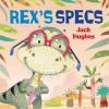 Rex's Specs. by Jack Hughes - Jack Hughes