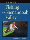 Fishing the Shenandoah Valley: An Angler's Guide - M.W. Smith