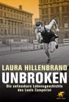 Unbroken: Die unfassbare Lebensgechichte des Louis Zamperini - Laura Hillenbrand